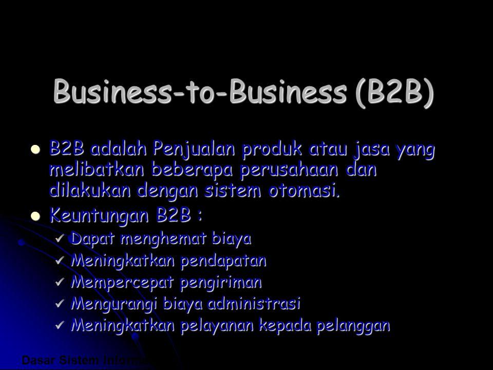Business-to-Business (B2B) B2B adalah Penjualan produk atau jasa yang melibatkan beberapa perusahaan dan dilakukan dengan sistem otomasi. B2B adalah P
