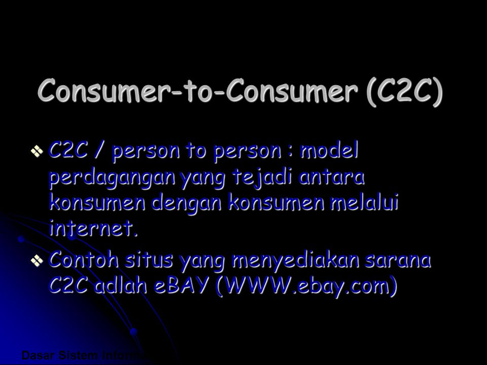 Consumer-to-Consumer (C2C)  C2C / person to person : model perdagangan yang tejadi antara konsumen dengan konsumen melalui internet.  Contoh situs y