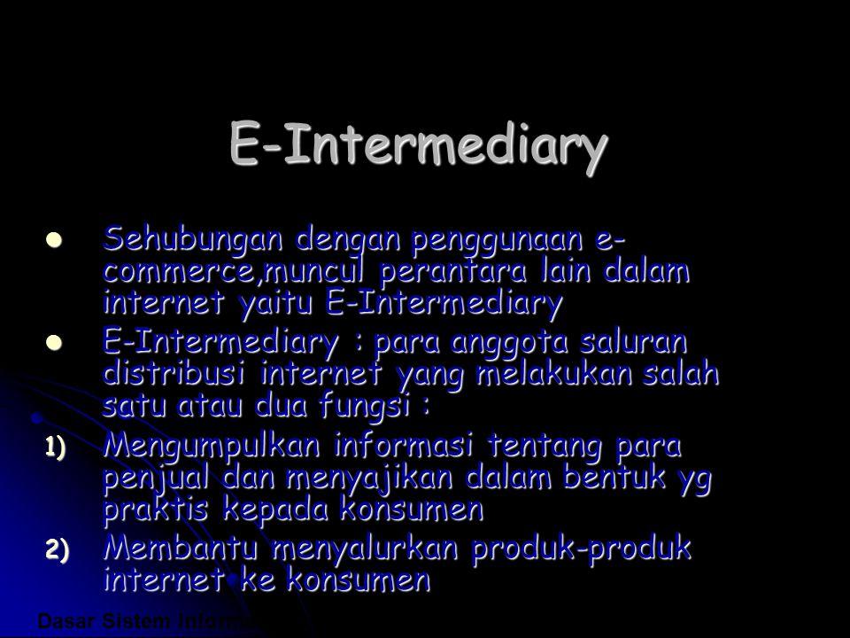 E-Intermediary Sehubungan dengan penggunaan e- commerce,muncul perantara lain dalam internet yaitu E-Intermediary Sehubungan dengan penggunaan e- comm