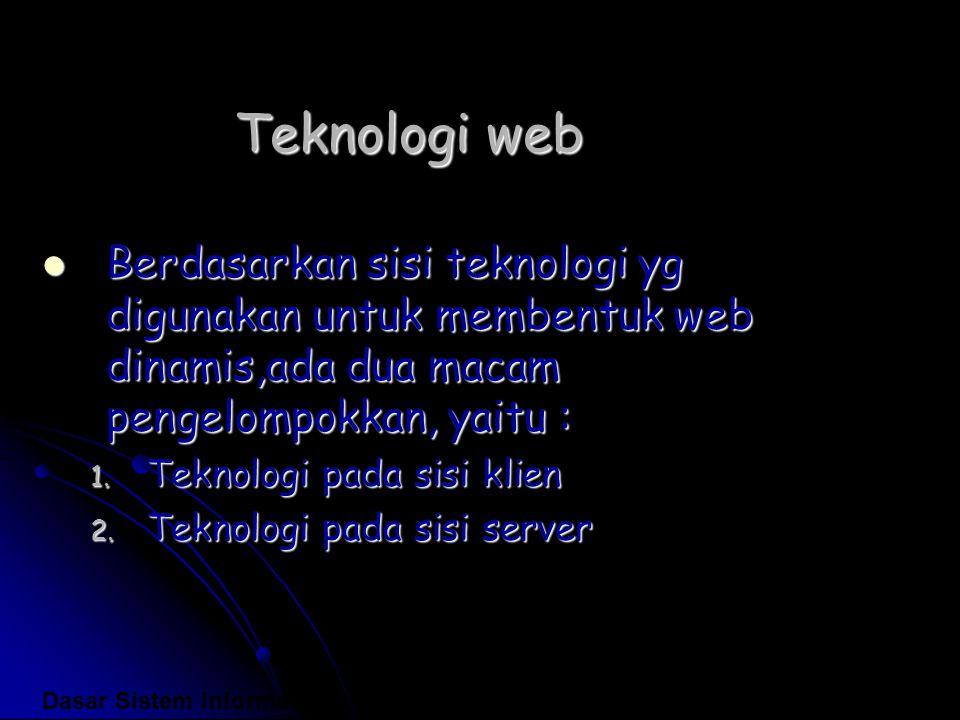 Teknologi web Berdasarkan sisi teknologi yg digunakan untuk membentuk web dinamis,ada dua macam pengelompokkan, yaitu : Berdasarkan sisi teknologi yg