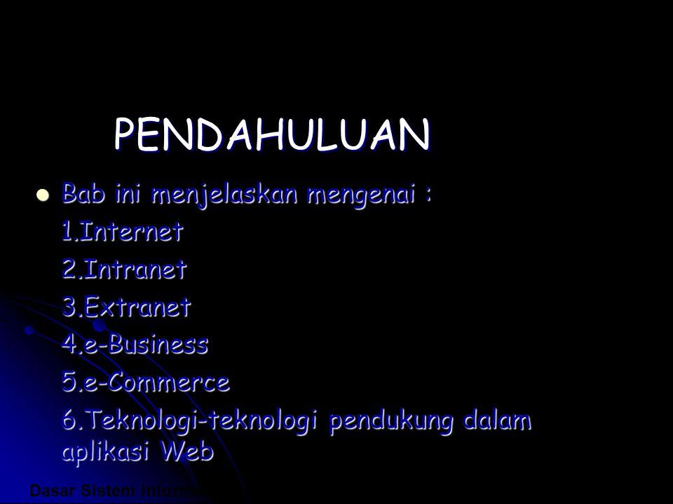 PENDAHULUAN Bab ini menjelaskan mengenai : Bab ini menjelaskan mengenai :1.Internet2.Intranet3.Extranet4.e-Business5.e-Commerce 6.Teknologi-teknologi