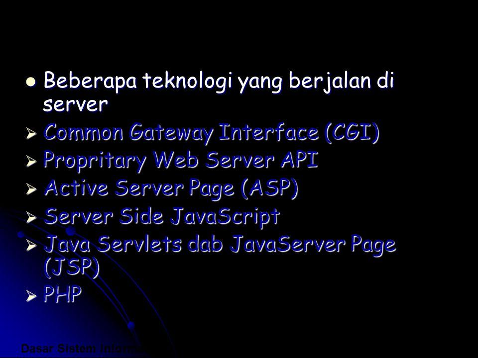 Beberapa teknologi yang berjalan di server Beberapa teknologi yang berjalan di server  Common Gateway Interface (CGI)  Propritary Web Server API  A