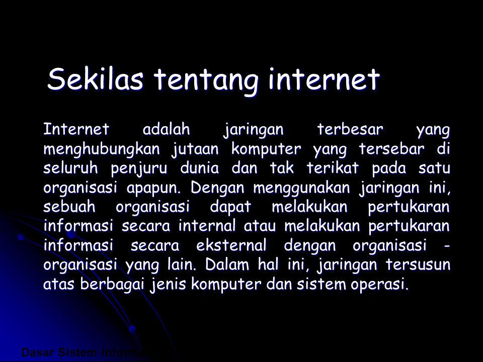 Sekilas tentang internet Internet adalah jaringan terbesar yang menghubungkan jutaan komputer yang tersebar di seluruh penjuru dunia dan tak terikat p