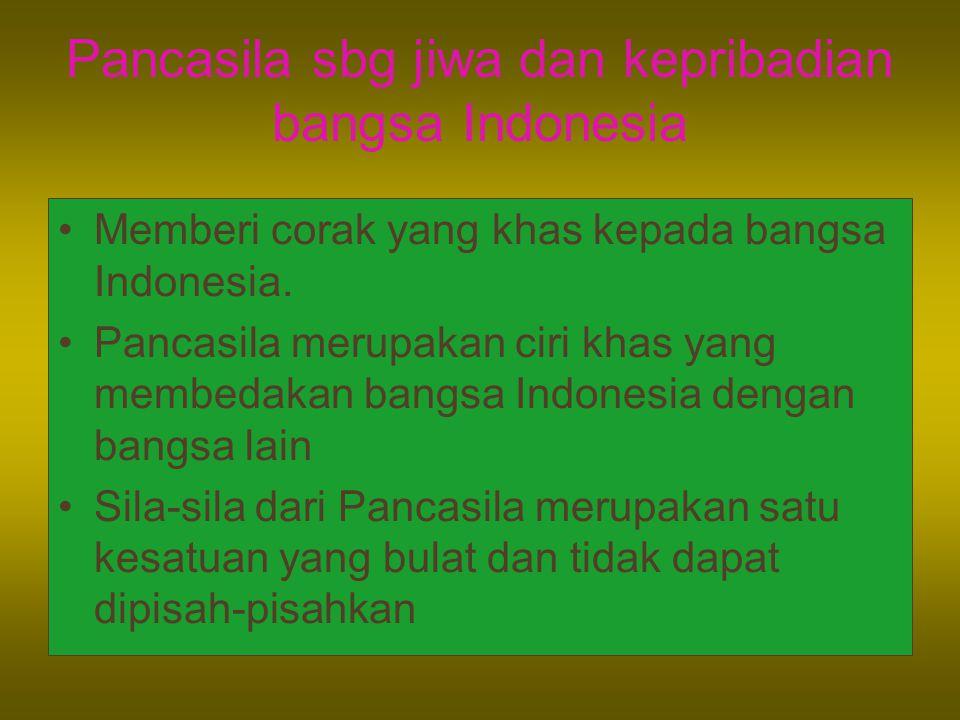 Pancasila sbg jiwa dan kepribadian bangsa Indonesia Memberi corak yang khas kepada bangsa Indonesia. Pancasila merupakan ciri khas yang membedakan ban