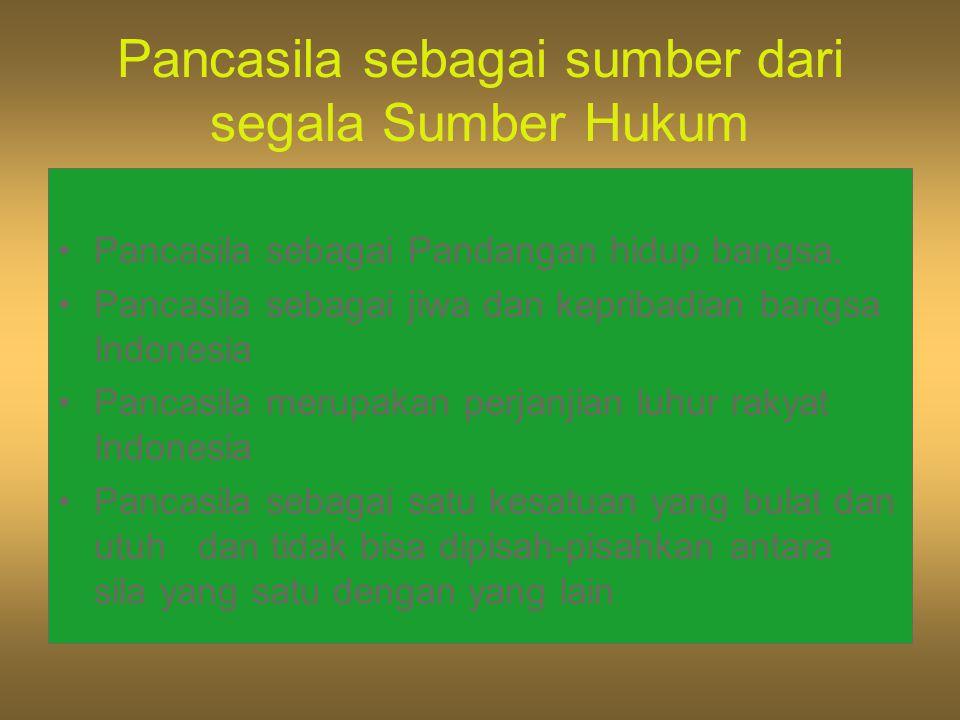 Pancasila sebagai sumber dari segala Sumber Hukum Pancasila sebagai Pandangan hidup bangsa. Pancasila sebagai jiwa dan kepribadian bangsa Indonesia Pa