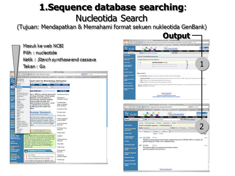 1.Sequence database searching: Nucleotida Search (Tujuan: Mendapatkan & Memahami format sekuen nukleotida GenBank) Masuk ke web NCBI Pilih : nucleotid
