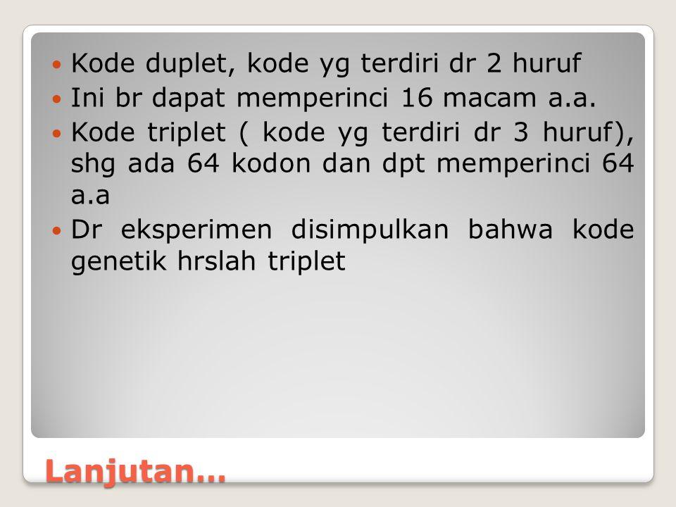 Lanjutan… Kode duplet, kode yg terdiri dr 2 huruf Ini br dapat memperinci 16 macam a.a. Kode triplet ( kode yg terdiri dr 3 huruf), shg ada 64 kodon d