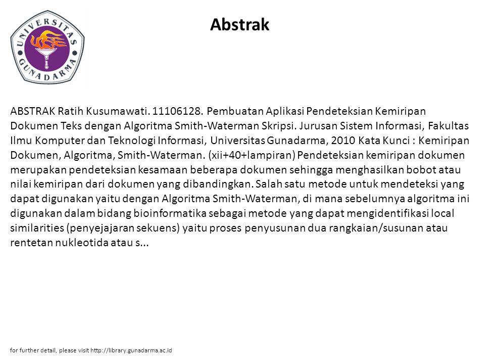 Abstrak ABSTRAK Ratih Kusumawati. 11106128. Pembuatan Aplikasi Pendeteksian Kemiripan Dokumen Teks dengan Algoritma Smith-Waterman Skripsi. Jurusan Si