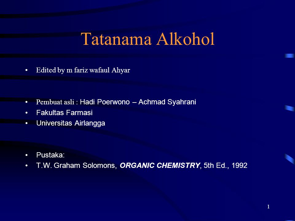 Tatanama Alkohol Edited by m fariz wafaul Ahyar Pembuat asli : Hadi Poerwono – Achmad Syahrani Fakultas Farmasi Universitas Airlangga Pustaka: T.W. Gr