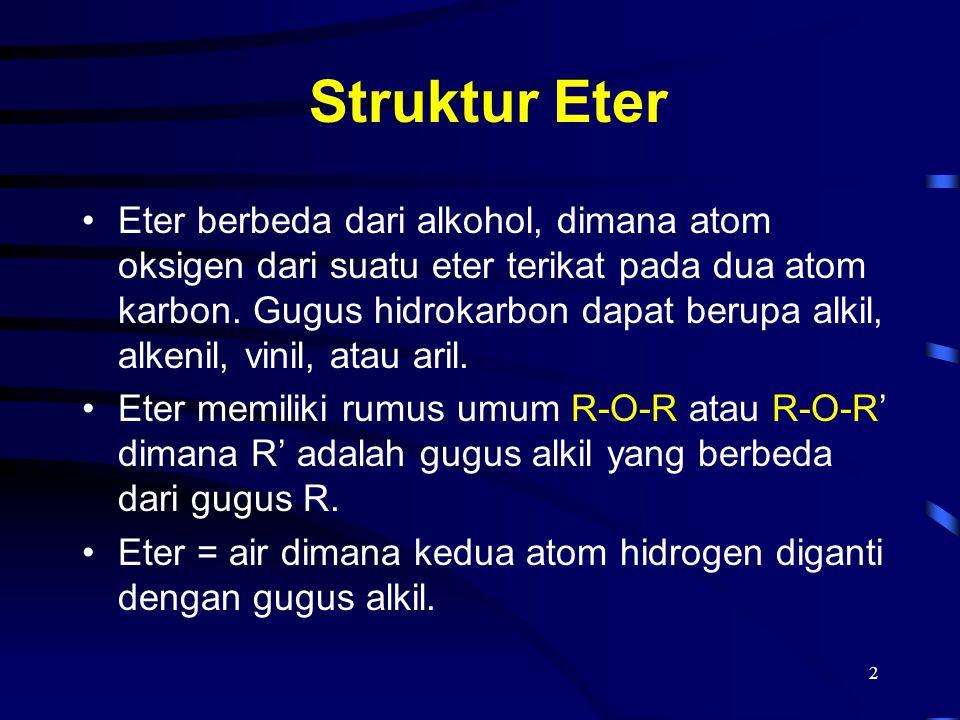 2 Struktur Eter Eter berbeda dari alkohol, dimana atom oksigen dari suatu eter terikat pada dua atom karbon. Gugus hidrokarbon dapat berupa alkil, alk