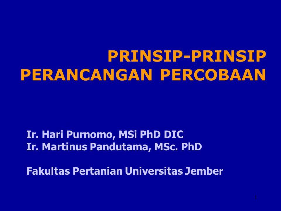 1 Ir. Hari Purnomo, MSi PhD DIC Ir. Martinus Pandutama, MSc. PhD Fakultas Pertanian Universitas Jember PRINSIP-PRINSIP PERANCANGAN PERCOBAAN