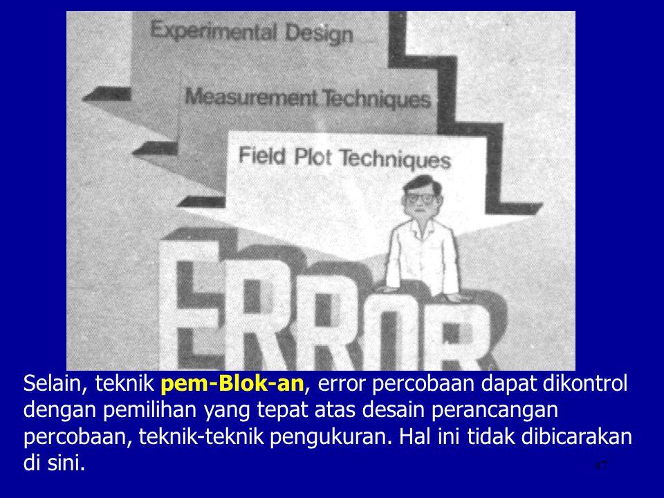 47 Selain, teknik pem-Blok-an, error percobaan dapat dikontrol dengan pemilihan yang tepat atas desain perancangan percobaan, teknik-teknik pengukuran