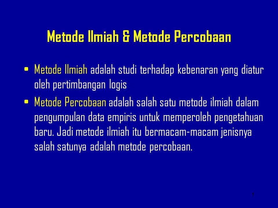 Metode Ilmiah & Metode Percobaan Metode Ilmiah adalah studi terhadap kebenaran yang diatur oleh pertimbangan logis Metode Percobaan adalah salah satu
