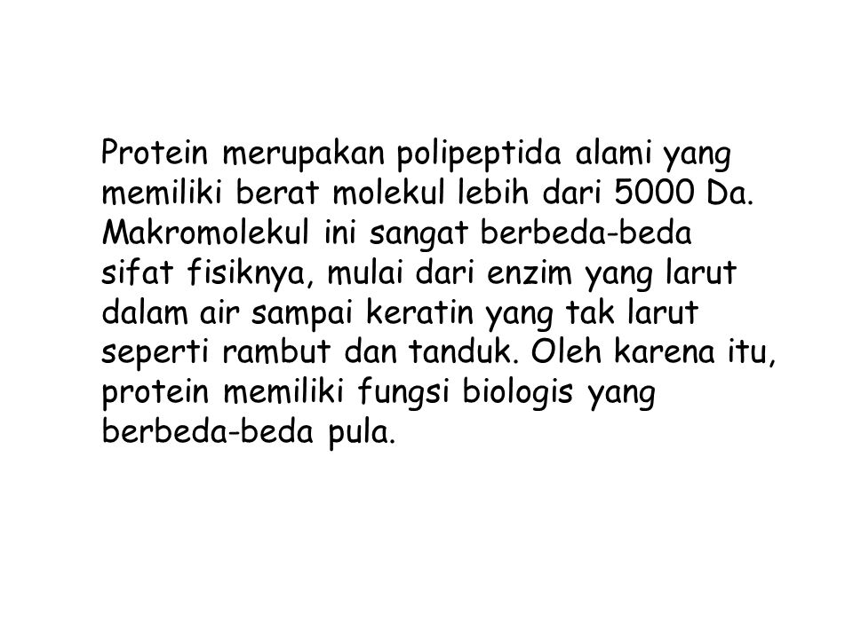Protein merupakan polipeptida alami yang memiliki berat molekul lebih dari 5000 Da. Makromolekul ini sangat berbeda-beda sifat fisiknya, mulai dari en
