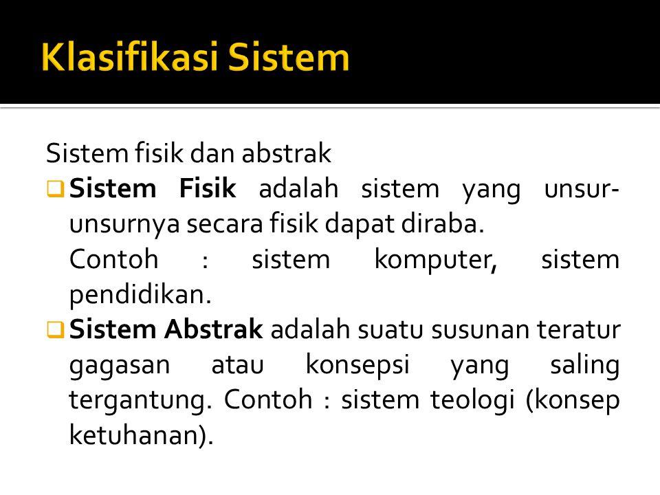 Sistem fisik dan abstrak  Sistem Fisik adalah sistem yang unsur- unsurnya secara fisik dapat diraba. Contoh : sistem komputer, sistem pendidikan.  S