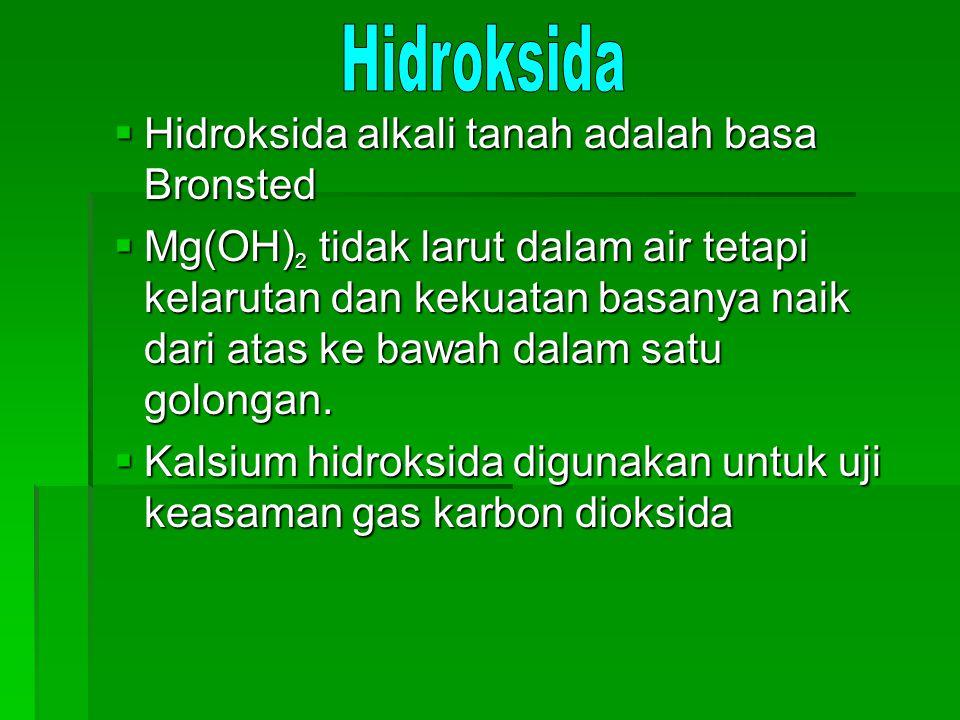  Hidroksida alkali tanah adalah basa Bronsted  Mg(OH) 2 tidak larut dalam air tetapi kelarutan dan kekuatan basanya naik dari atas ke bawah dalam sa