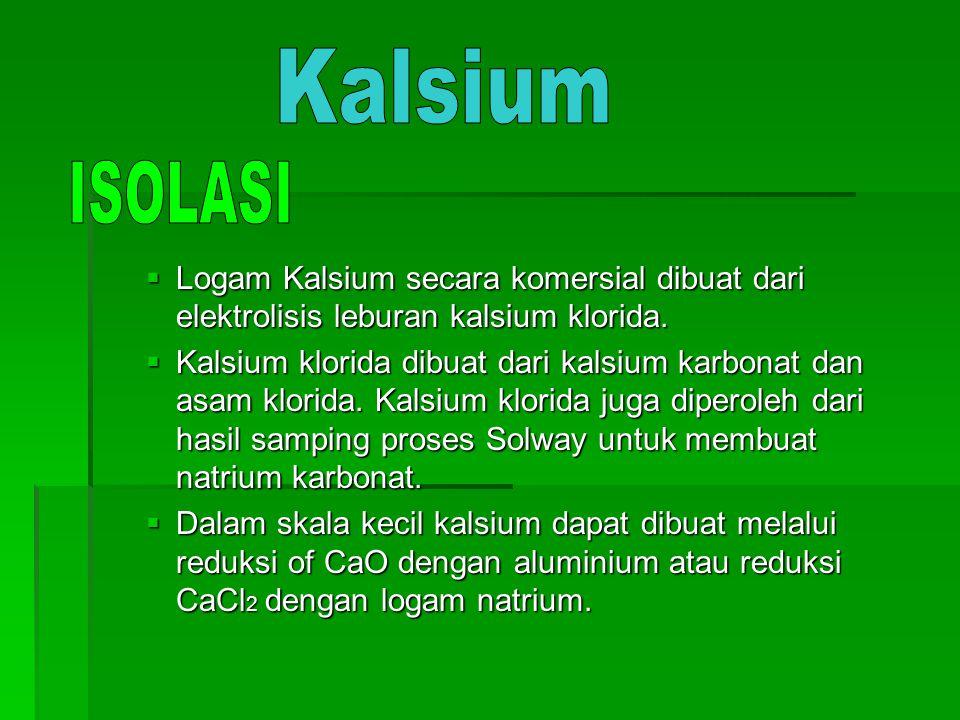  Logam Kalsium secara komersial dibuat dari elektrolisis leburan kalsium klorida.  Kalsium klorida dibuat dari kalsium karbonat dan asam klorida. Ka