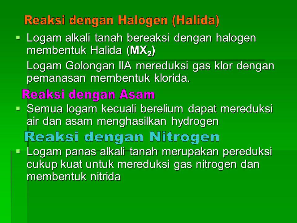  Logam alkali tanah bereaksi dengan halogen membentuk Halida (MX 2 ) Logam Golongan IIA mereduksi gas klor dengan pemanasan membentuk klorida.  Semu