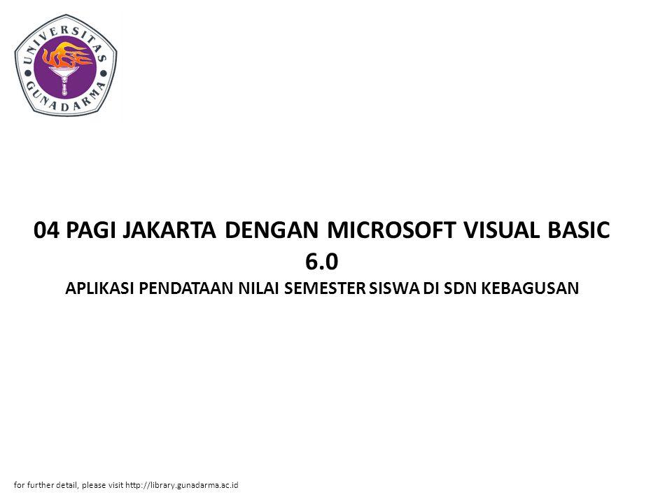 04 PAGI JAKARTA DENGAN MICROSOFT VISUAL BASIC 6.0 APLIKASI PENDATAAN NILAI SEMESTER SISWA DI SDN KEBAGUSAN for further detail, please visit http://library.gunadarma.ac.id