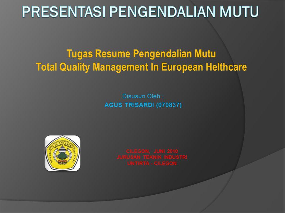 CILEGON, JUNI 2010 JURUSAN TEKNIK INDUSTRI UNTIRTA - CILEGON Tugas Resume Pengendalian Mutu Total Quality Management In European Helthcare Disusun Ole