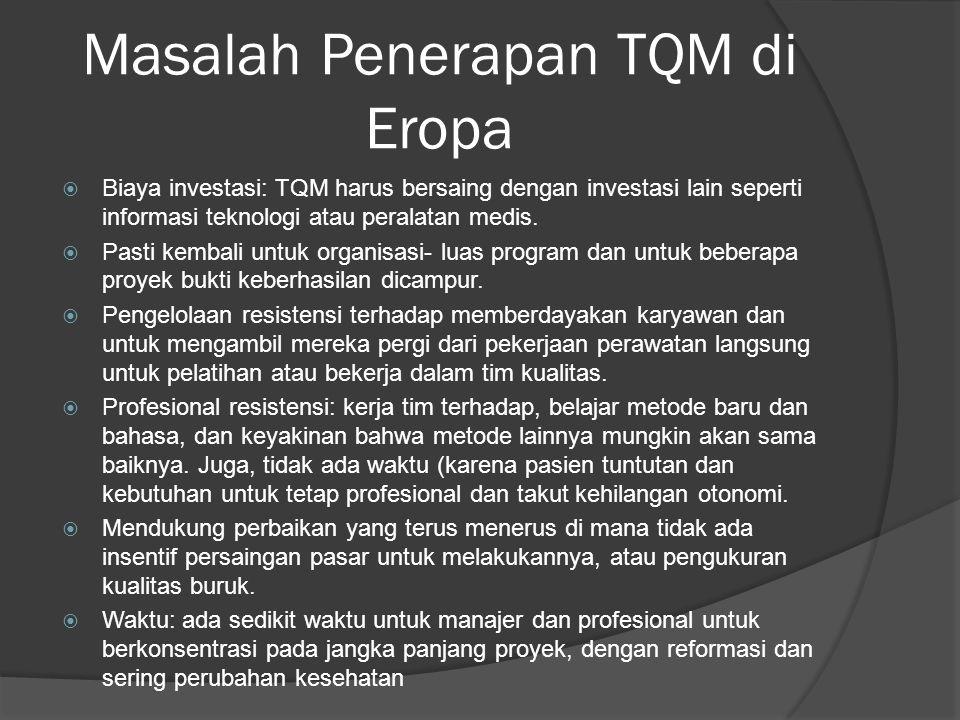 Masalah Penerapan TQM di Eropa  Biaya investasi: TQM harus bersaing dengan investasi lain seperti informasi teknologi atau peralatan medis.  Pasti k