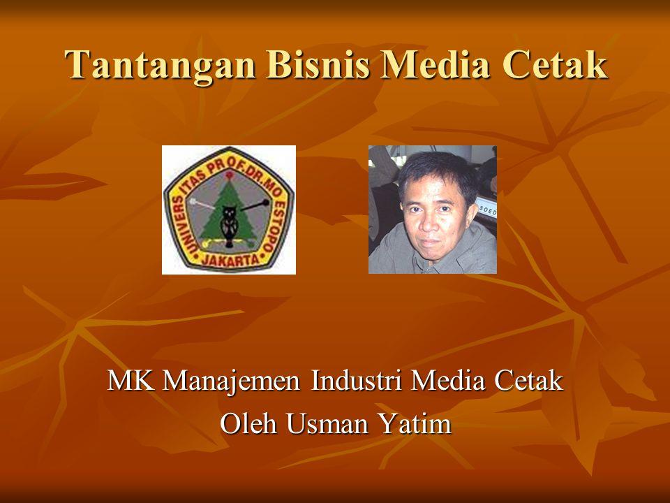 Tantangan Bisnis Media Cetak MK Manajemen Industri Media Cetak Oleh Usman Yatim