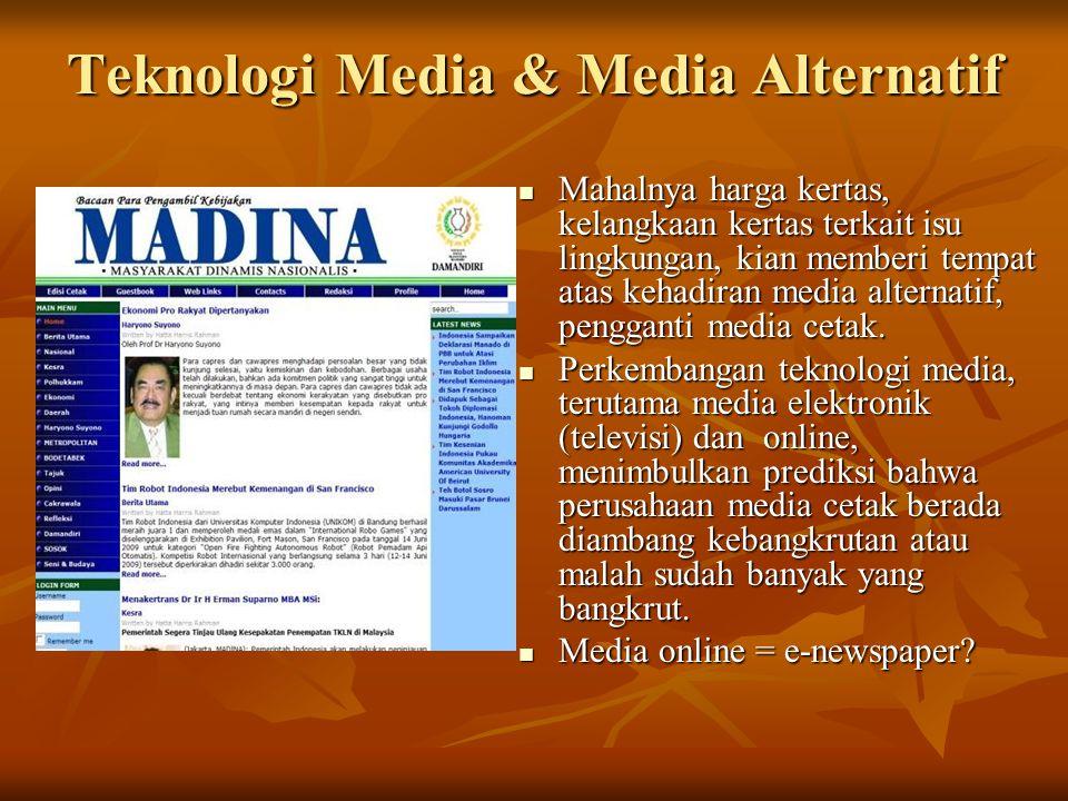 Teknologi Media & Media Alternatif Mahalnya harga kertas, kelangkaan kertas terkait isu lingkungan, kian memberi tempat atas kehadiran media alternatif, pengganti media cetak.