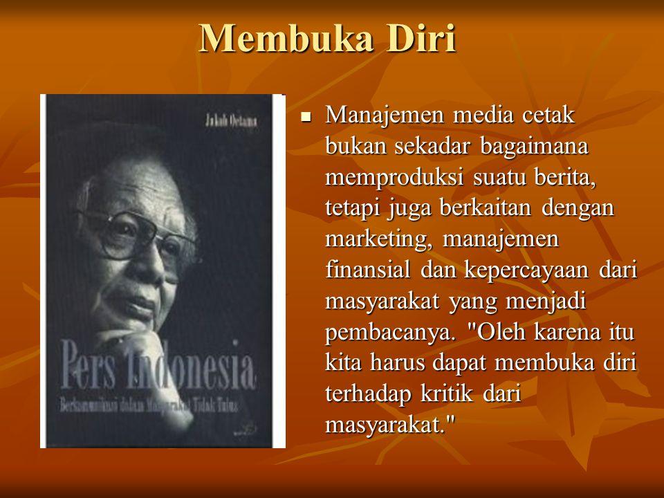 Membuka Diri Manajemen media cetak bukan sekadar bagaimana memproduksi suatu berita, tetapi juga berkaitan dengan marketing, manajemen finansial dan kepercayaan dari masyarakat yang menjadi pembacanya.