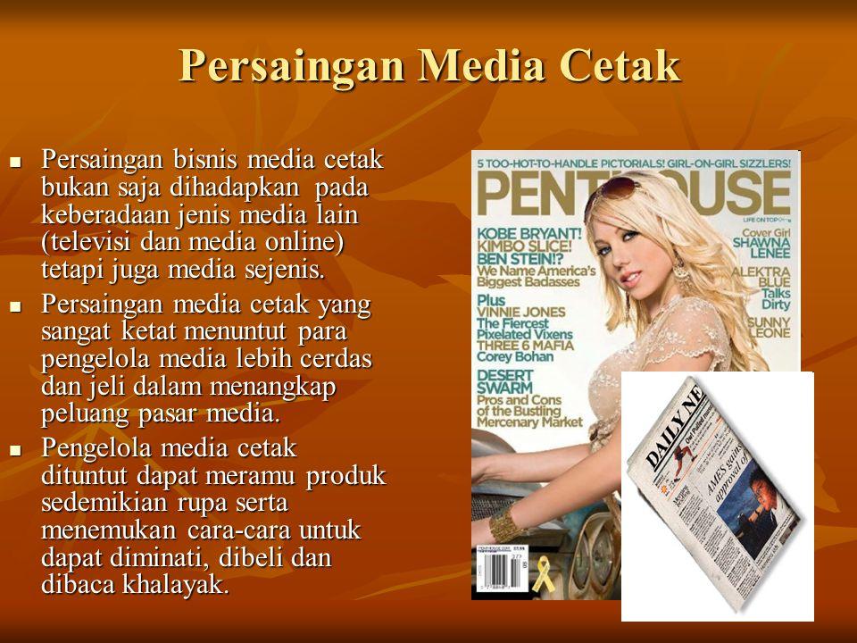 Persaingan Media Cetak Persaingan bisnis media cetak bukan saja dihadapkan pada keberadaan jenis media lain (televisi dan media online) tetapi juga media sejenis.