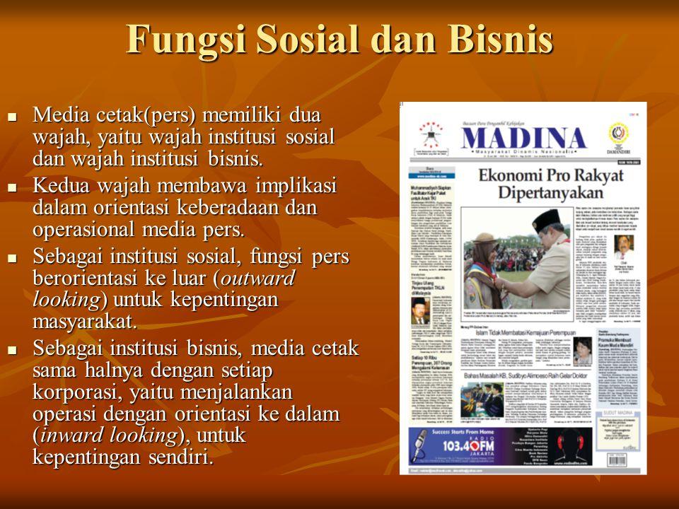 Fungsi Sosial dan Bisnis Media cetak(pers) memiliki dua wajah, yaitu wajah institusi sosial dan wajah institusi bisnis. Media cetak(pers) memiliki dua