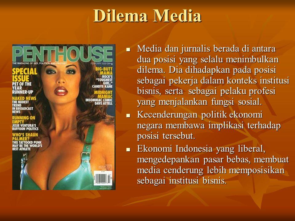 Dilema Media Media dan jurnalis berada di antara dua posisi yang selalu menimbulkan dilema. Dia dihadapkan pada posisi sebagai pekerja dalam konteks i