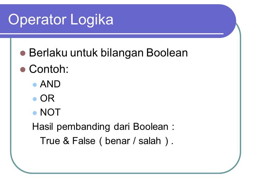 Operator Logika Berlaku untuk bilangan Boolean Contoh: AND OR NOT Hasil pembanding dari Boolean : True & False ( benar / salah ).