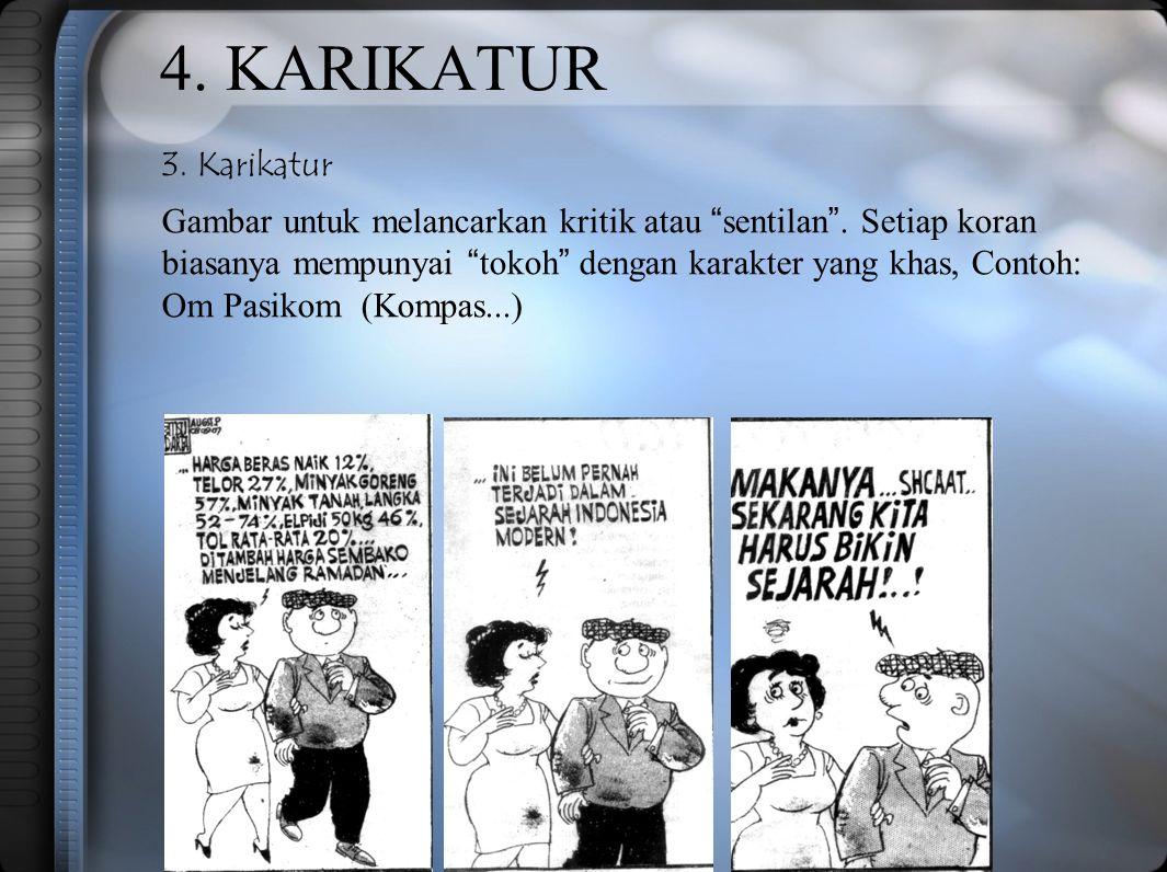 """4. KARIKATUR 3. Karikatur Gambar untuk melancarkan kritik atau """" sentilan """". Setiap koran biasanya mempunyai """" tokoh """" dengan karakter yang khas, Cont"""