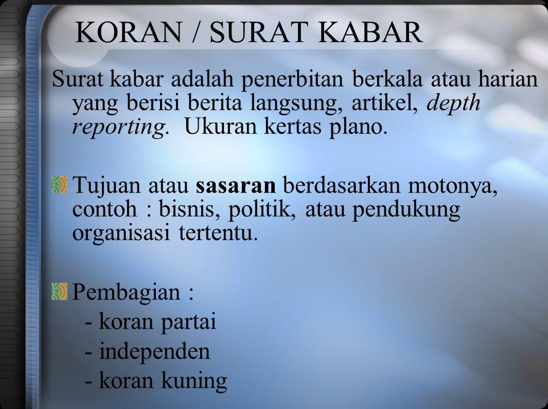 KORAN / SURAT KABAR Surat kabar adalah penerbitan berkala atau harian yang berisi berita langsung, artikel, depth reporting.
