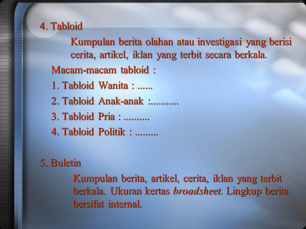 4. Tabloid Kumpulan berita olahan atau investigasi yang berisi cerita, artikel, iklan yang terbit secara berkala. Kumpulan berita olahan atau investig