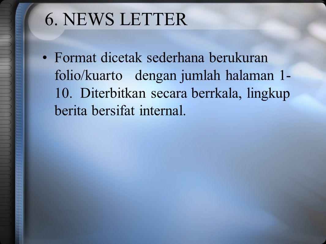 6. NEWS LETTER Format dicetak sederhana berukuran folio/kuarto dengan jumlah halaman 1- 10. Diterbitkan secara berrkala, lingkup berita bersifat inter