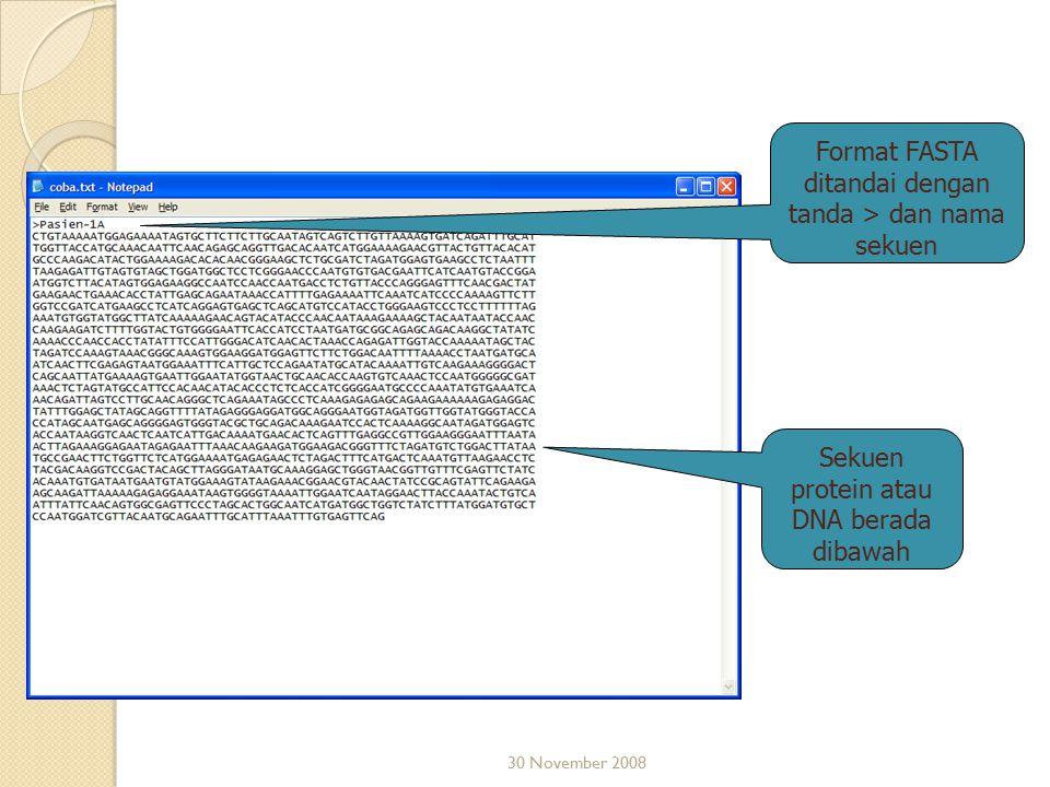 30 November 2008 Format FASTA ditandai dengan tanda > dan nama sekuen Sekuen protein atau DNA berada dibawah