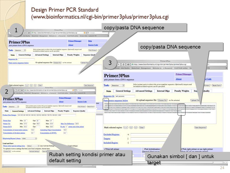 Design Primer PCR Standard (www.bioinformatics.nl/cgi-bin/primer3plus/primer3plus.cgi 24 1 1 2 2 3 3 copy/pasta DNA sequence Rubah setting kondisi pri