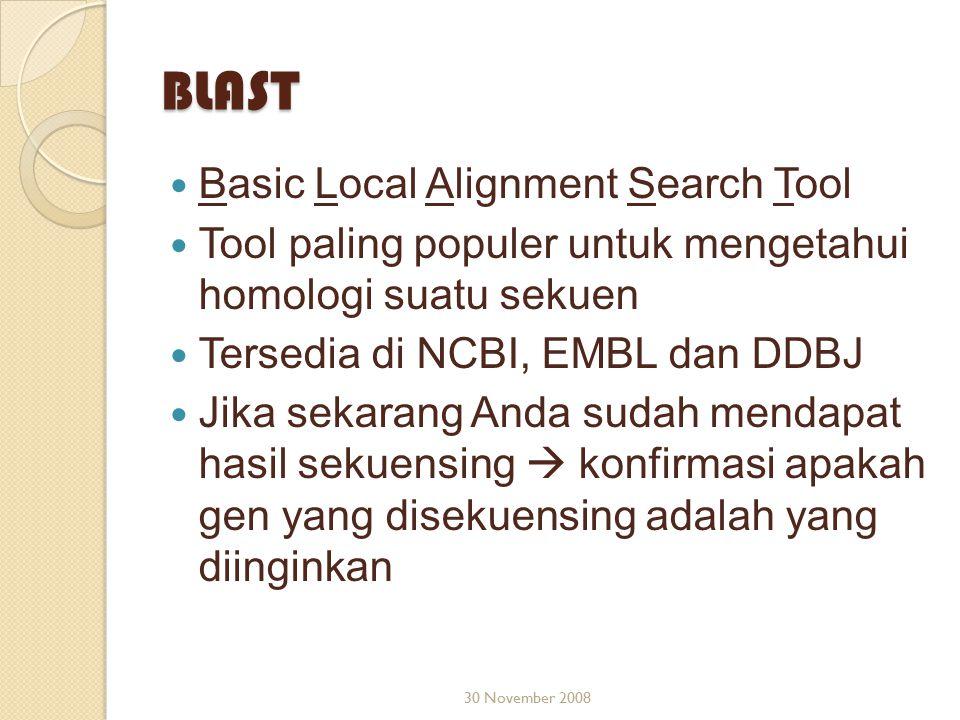BLAST Basic Local Alignment Search Tool Tool paling populer untuk mengetahui homologi suatu sekuen Tersedia di NCBI, EMBL dan DDBJ Jika sekarang Anda