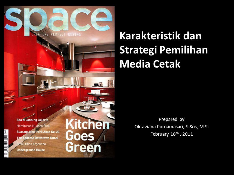 Prepared by Oktaviana Purnamasari, S.Sos, M.Si February 18 th, 2011 Karakteristik dan Strategi Pemilihan Media Cetak