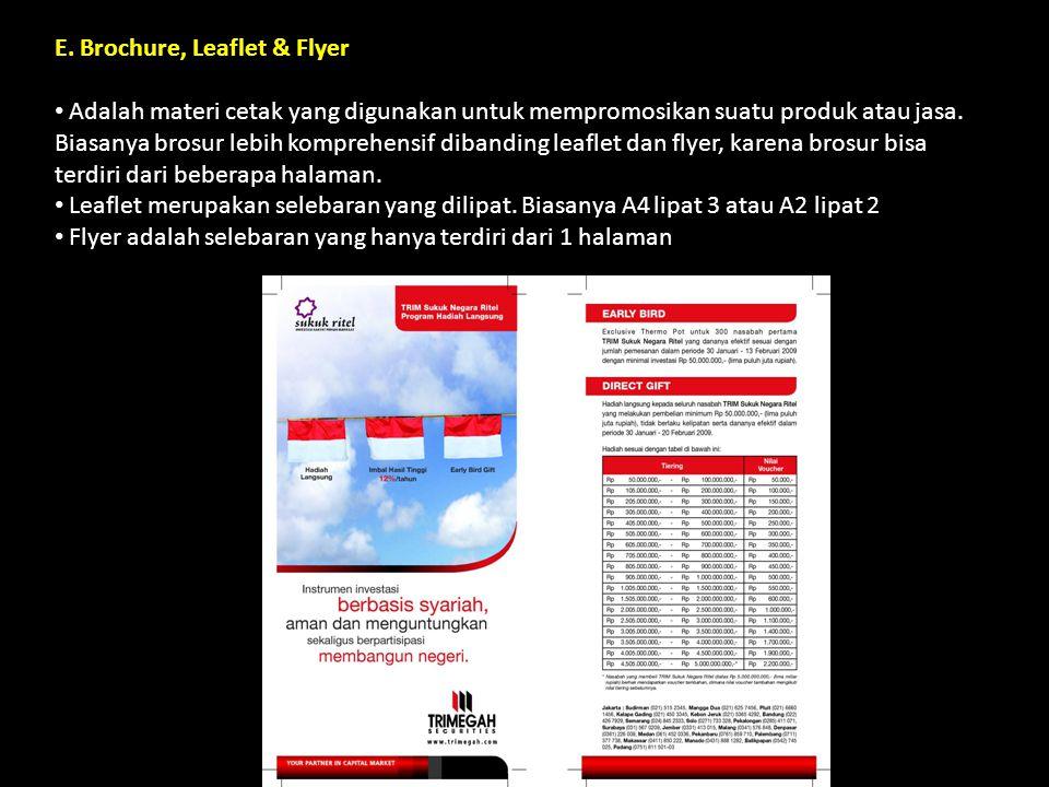E. Brochure, Leaflet & Flyer Adalah materi cetak yang digunakan untuk mempromosikan suatu produk atau jasa. Biasanya brosur lebih komprehensif dibandi