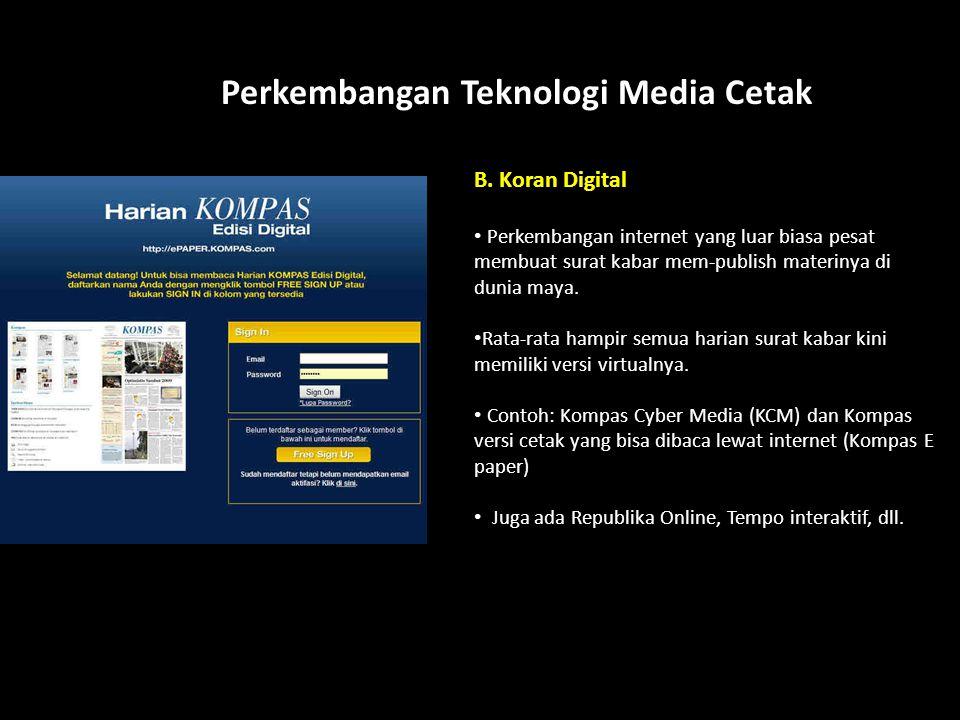 How? Perkembangan Teknologi Media Cetak B. Koran Digital Perkembangan internet yang luar biasa pesat membuat surat kabar mem-publish materinya di duni
