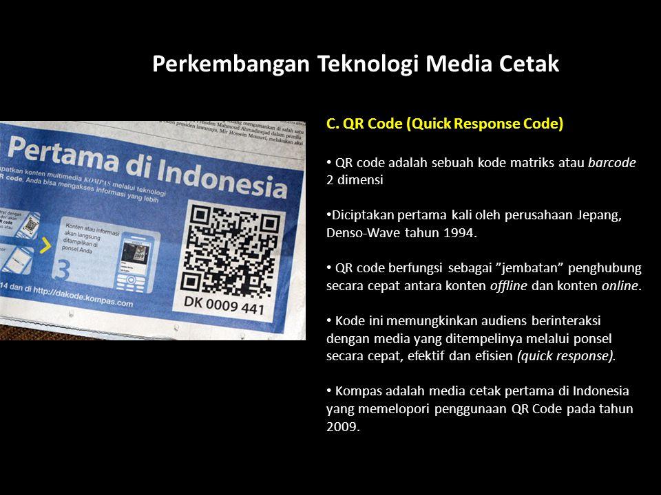 How? Perkembangan Teknologi Media Cetak C. QR Code (Quick Response Code) QR code adalah sebuah kode matriks atau barcode 2 dimensi Diciptakan pertama