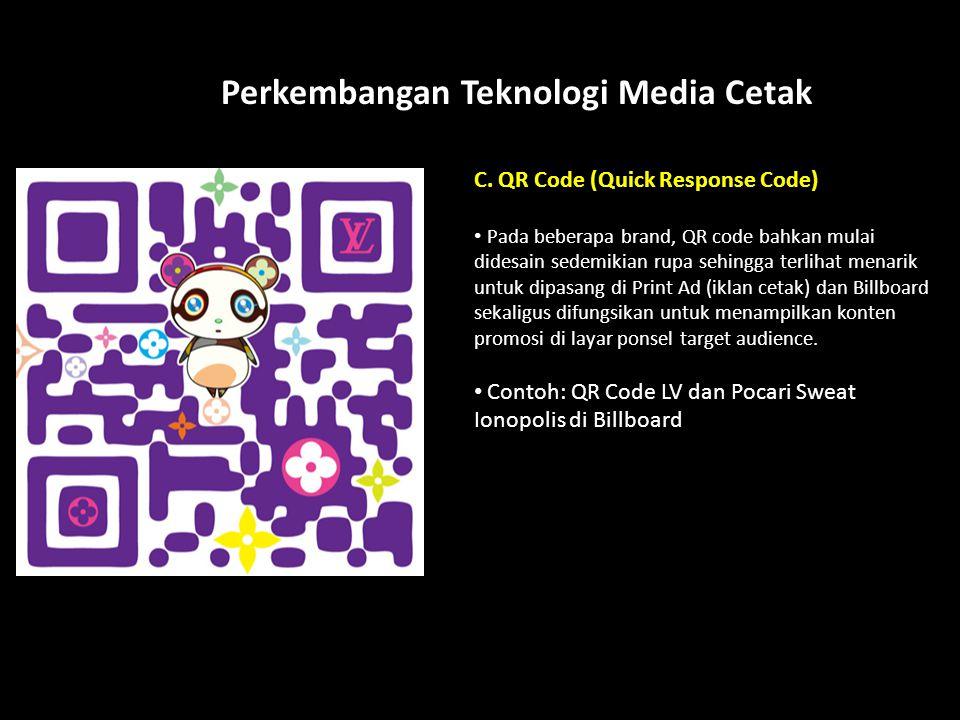 How? Perkembangan Teknologi Media Cetak C. QR Code (Quick Response Code) Pada beberapa brand, QR code bahkan mulai didesain sedemikian rupa sehingga t