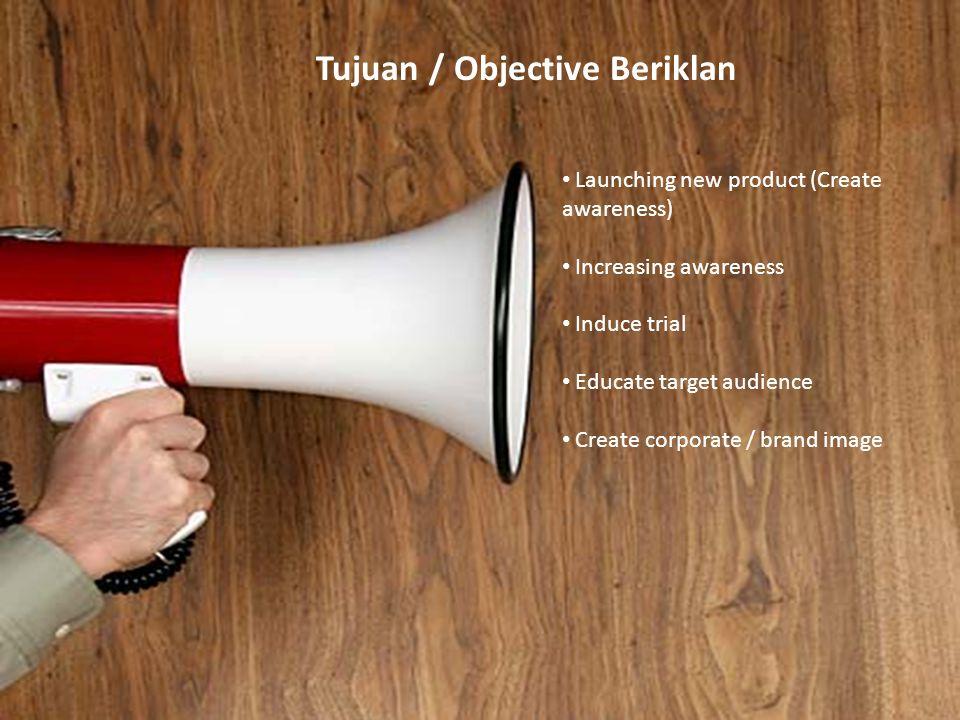 Tujuan / Objective Beriklan Launching new product (Create awareness) Increasing awareness Induce trial Educate target audience Create corporate / bran