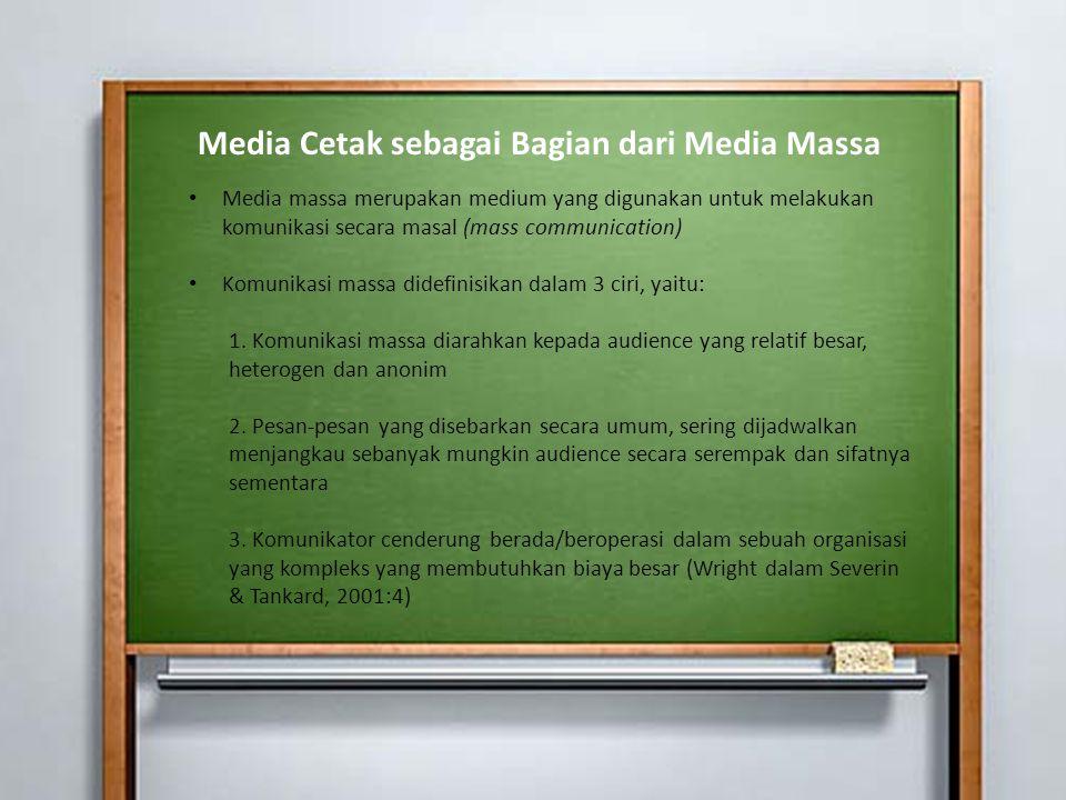 Media Cetak sebagai Bagian dari Media Massa Media massa merupakan medium yang digunakan untuk melakukan komunikasi secara masal (mass communication) K