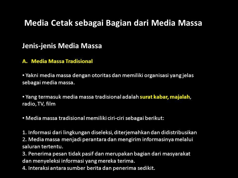 Jenis-jenis Media Massa A.Media Massa Tradisional Yakni media massa dengan otoritas dan memiliki organisasi yang jelas sebagai media massa. Yang terma