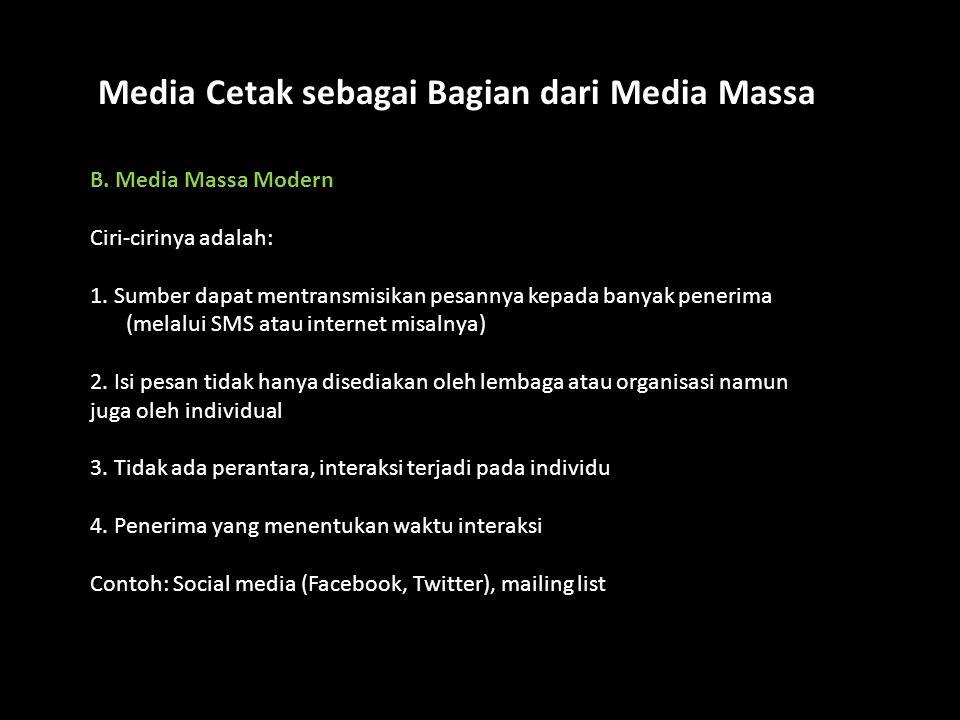 B. Media Massa Modern Ciri-cirinya adalah: 1. Sumber dapat mentransmisikan pesannya kepada banyak penerima (melalui SMS atau internet misalnya) 2. Isi