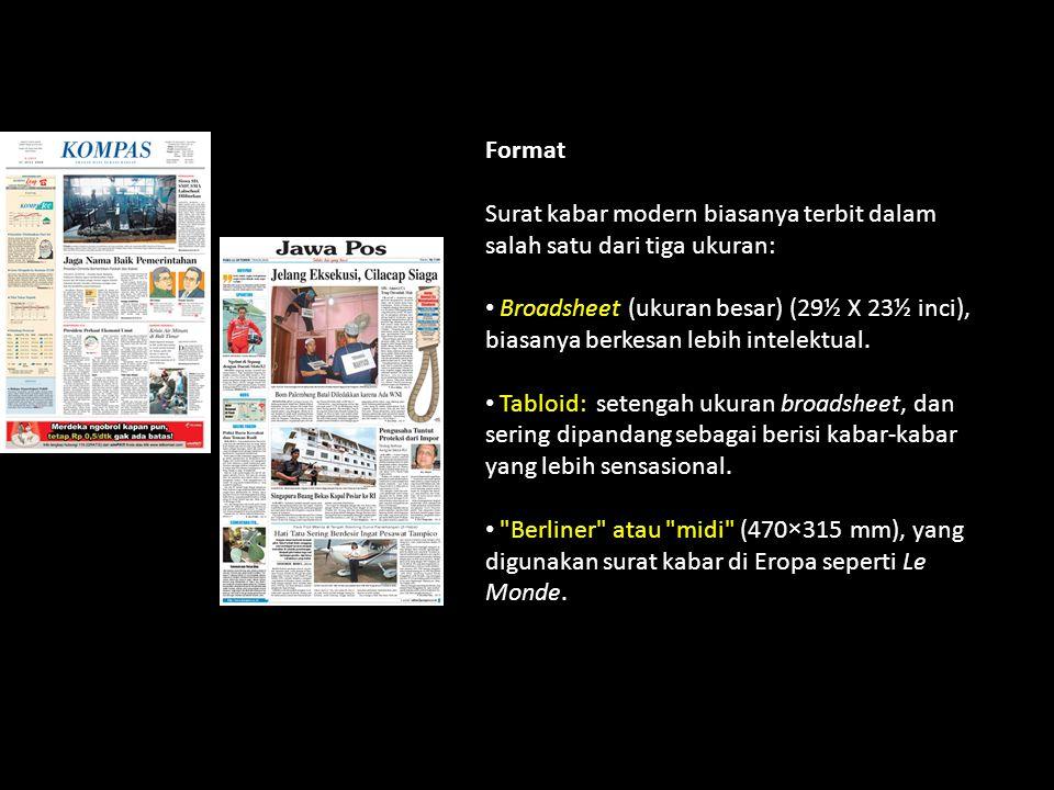 Format Surat kabar modern biasanya terbit dalam salah satu dari tiga ukuran: Broadsheet (ukuran besar) (29½ X 23½ inci), biasanya berkesan lebih intel
