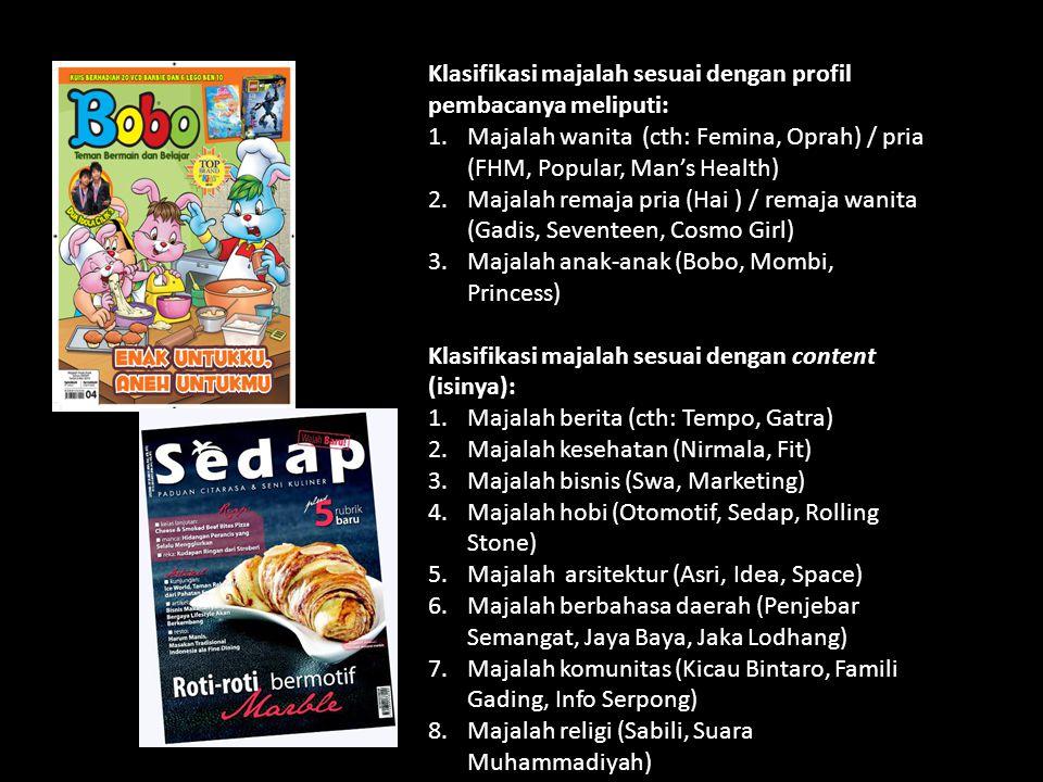 Readership Media Cetak di Indonesia Berdasarkan data tahun 2010, jumlah pembaca surat kabar terbanyak di Indonesia adalah Jawa Pos (1.180.000 orang) dengan SES pembaca terbanyak C1 (313.000 orang) Kompas menempati urutan kedua pembaca terbanyak (969.000 orang) dengan SES pembaca terbanyak A (384.000 orang) Majalah dengan pembaca terbanyak adalah Hidayah (712.000 orang) dengan SES terbanyak B (161.000 orang) Tabloid terbanyak pembacanya adalah Pulsa (1.169.000 orang) mengungguli Nova yang berjumlah 554.000 orang.